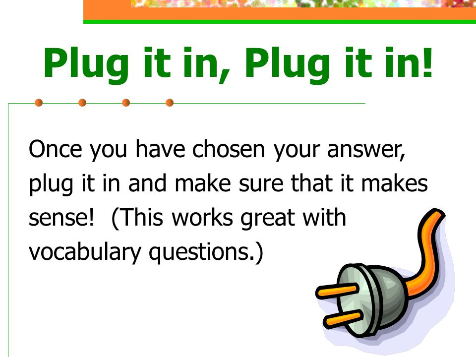 Plug it in, Plug it in! Once you have chosen your answer,