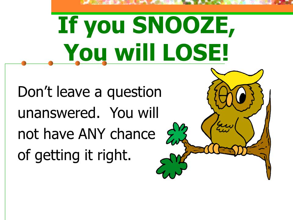 If you SNOOZE, You will LOSE!