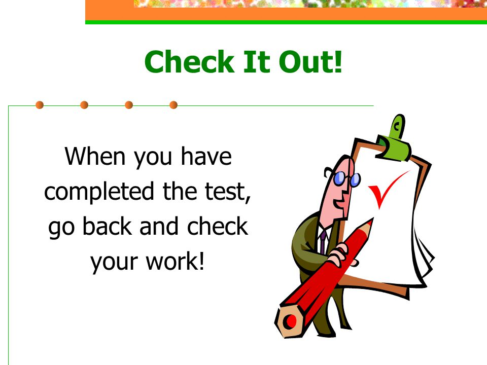 Check It Out! When you have completed the test, go back and check