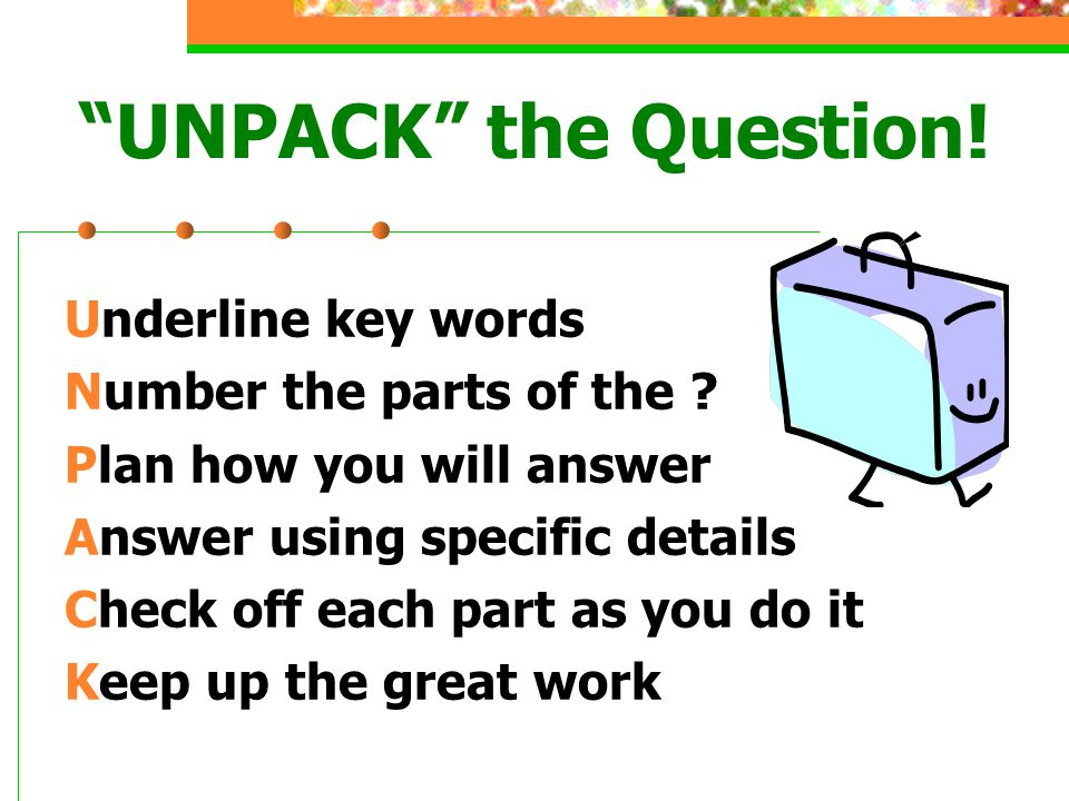 UNPACK the Question! Underline key words Number the parts of the