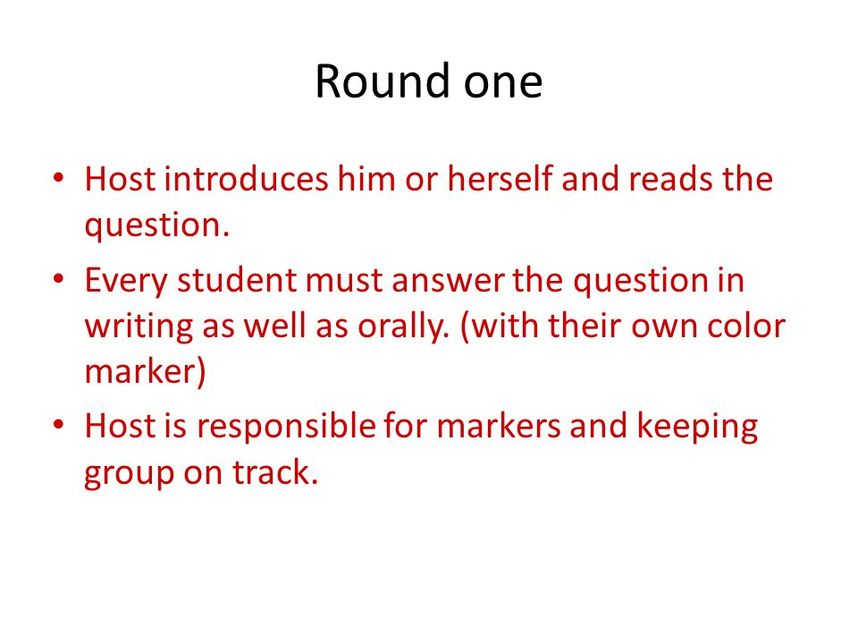 Round one Host introduces him or herself and reads the question.