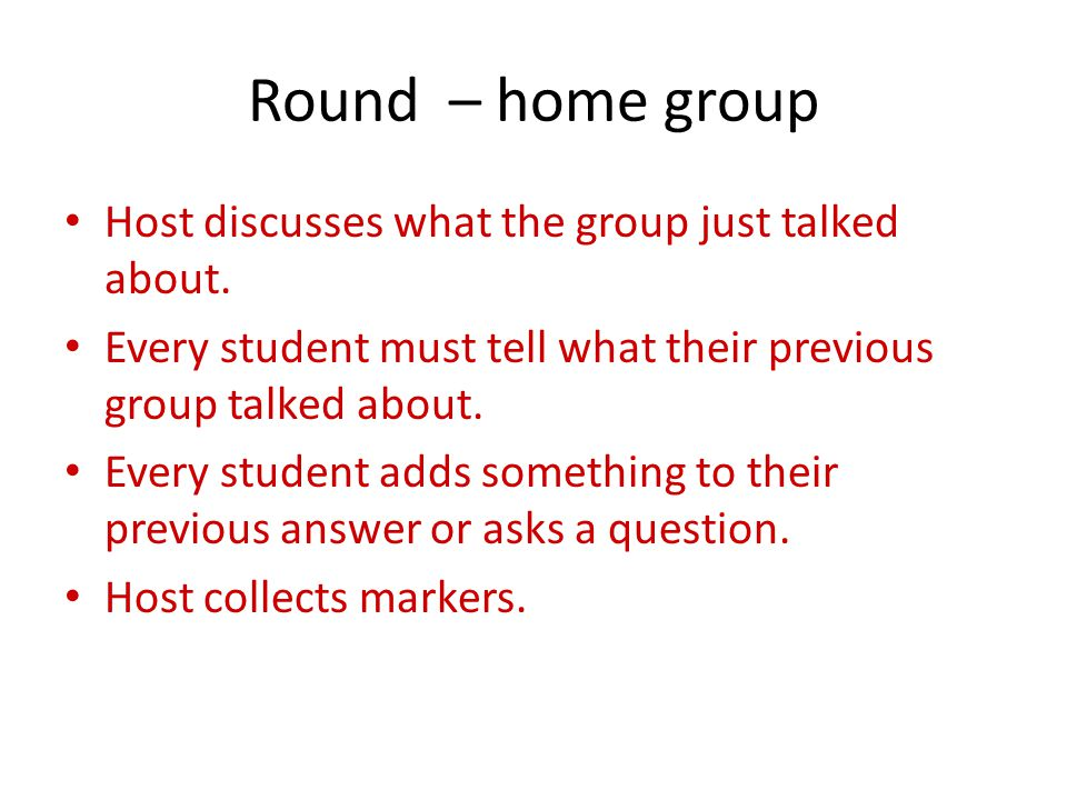 Round – home group Host discusses what the group just talked about.