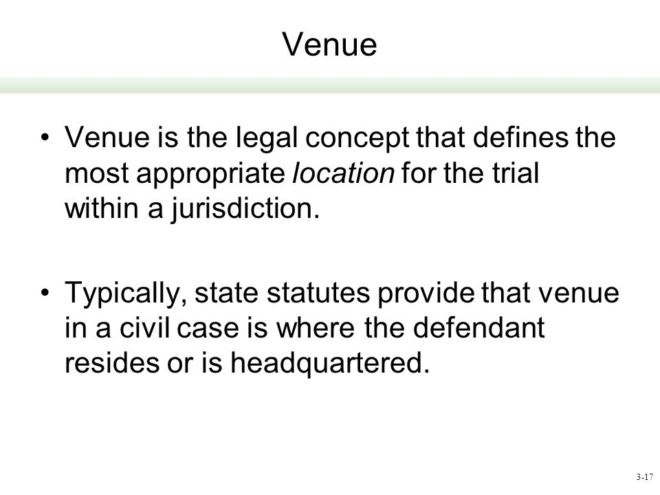 Venue Venue is the legal concept that defines the most appropriate location for the trial within a jurisdiction.