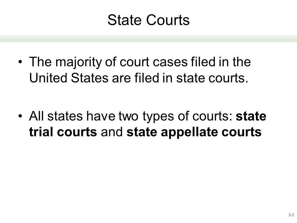 State Courts The majority of court cases filed in the United States are filed in state courts.