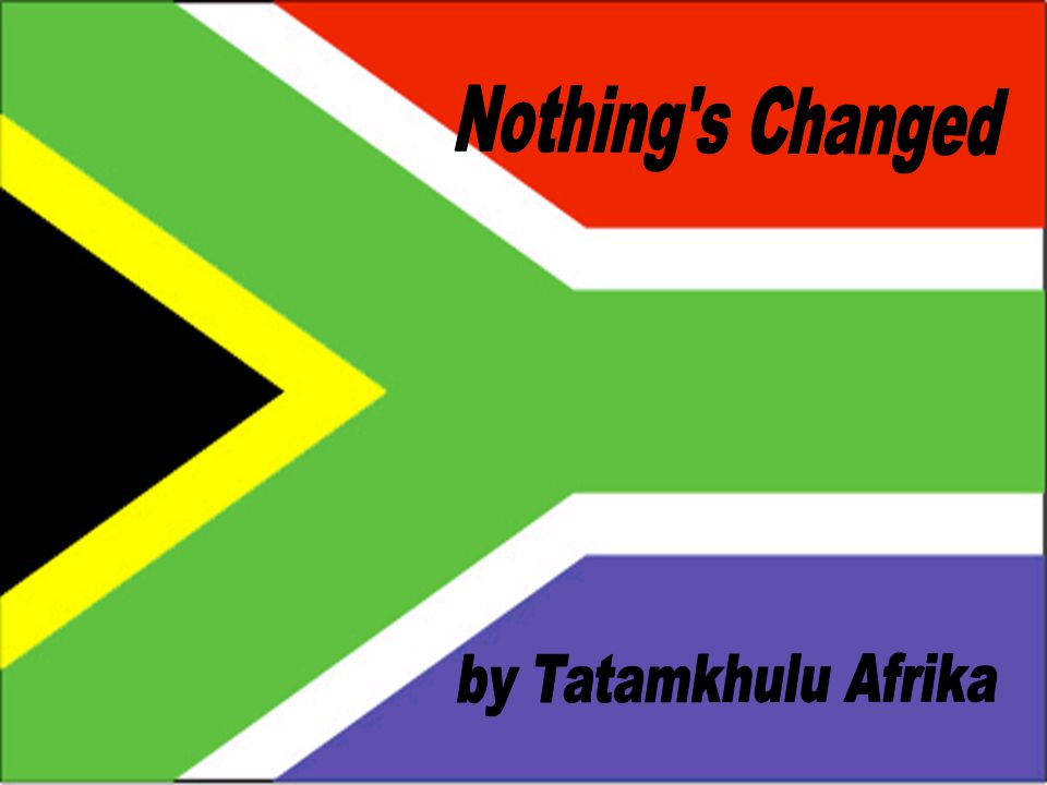 Nothing s Changed by Tatamkhulu Afrika