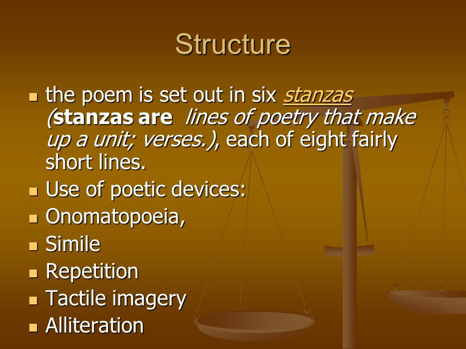 Structure the poem is set out in six stanzas (stanzas are lines of poetry that make up a unit; verses.), each of eight fairly short lines.