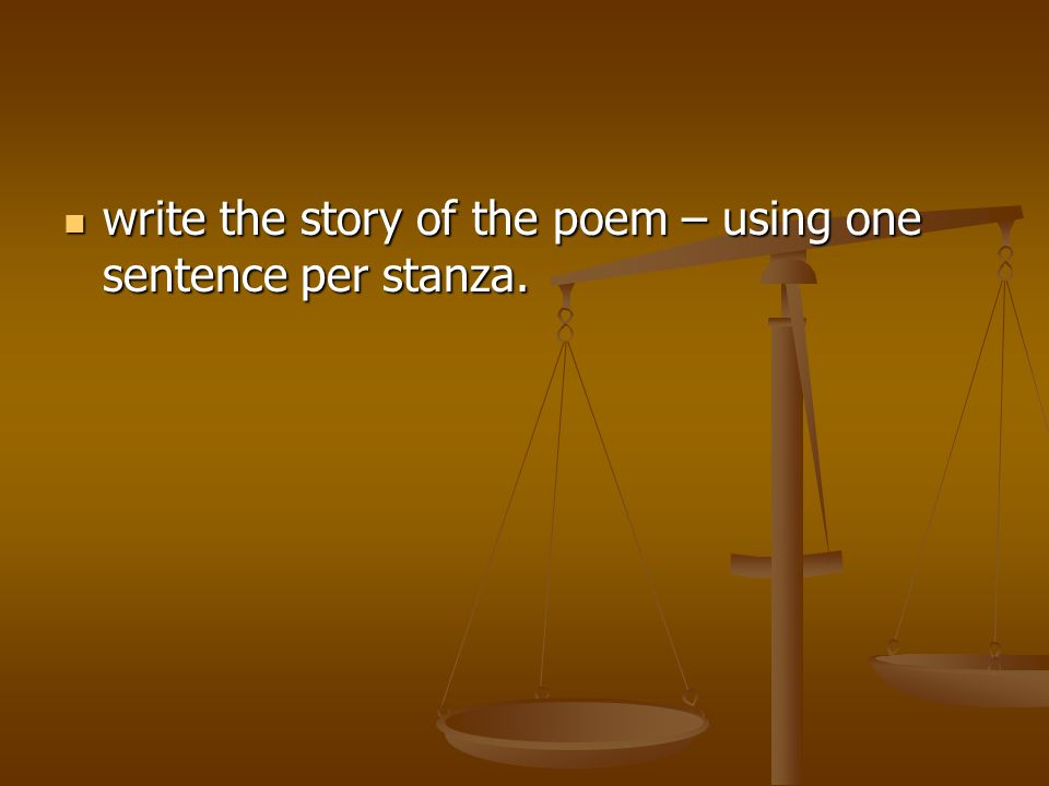 write the story of the poem – using one sentence per stanza.
