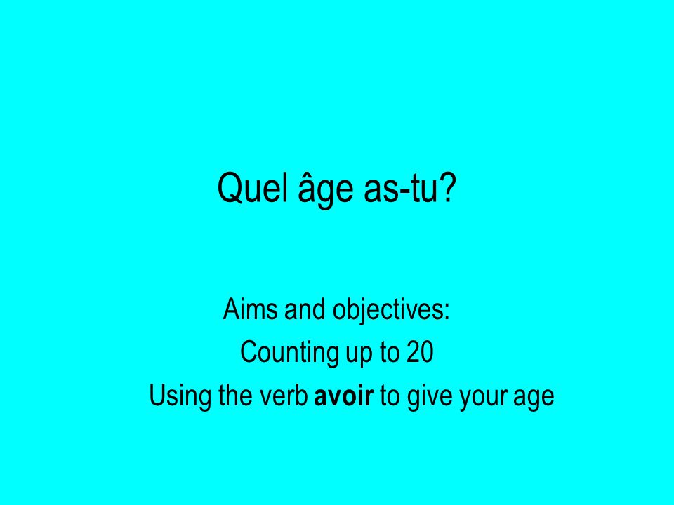 Quel âge as-tu Aims and objectives: Counting up to 20