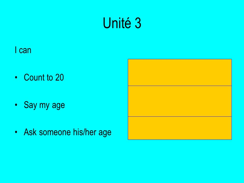 Unité 3 I can Count to 20 Say my age Ask someone his/her age