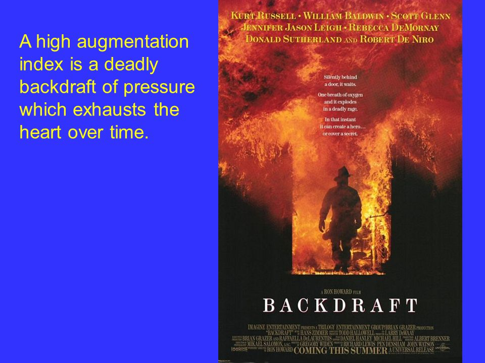 A high augmentation index is a deadly backdraft of pressure which exhausts the heart over time.