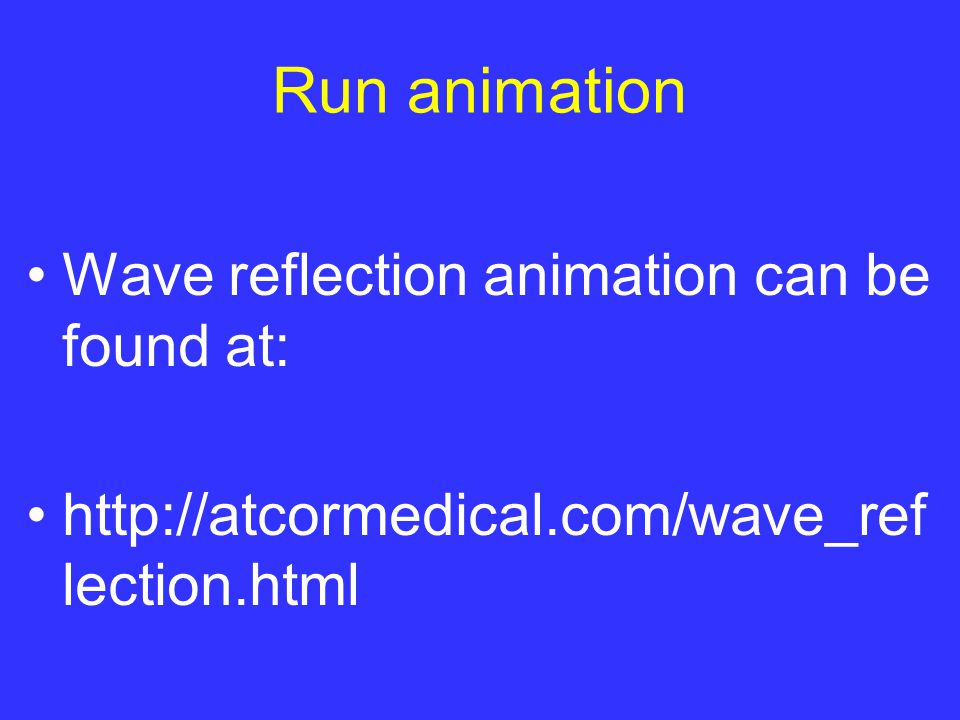 Run animation Wave reflection animation can be found at: