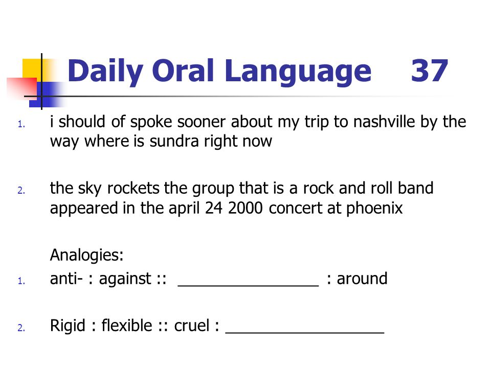 Daily Oral Language 37 i should of spoke sooner about my trip to nashville by the way where is sundra right now.