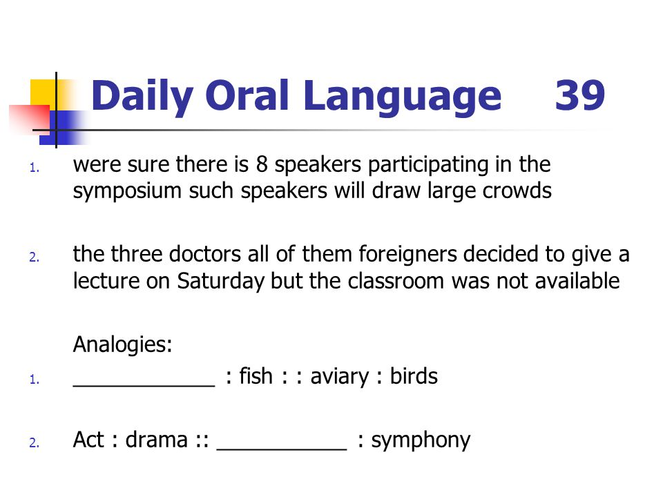 Daily Oral Language 39 were sure there is 8 speakers participating in the symposium such speakers will draw large crowds.
