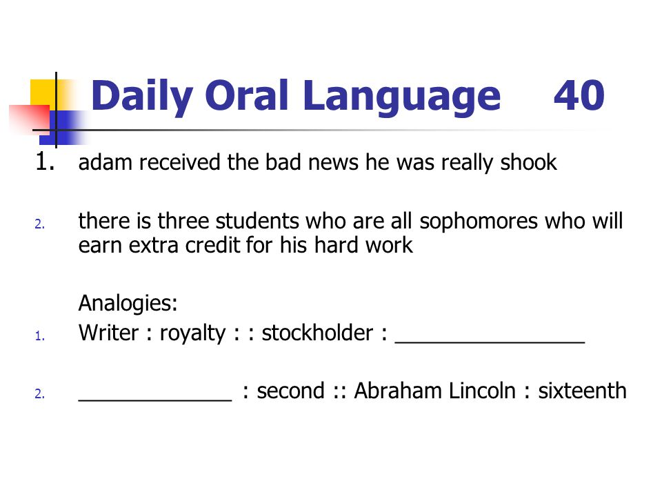 Daily Oral Language 40 1. adam received the bad news he was really shook.