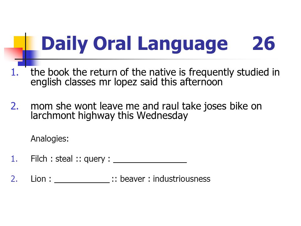 Daily Oral Language 26 the book the return of the native is frequently studied in english classes mr lopez said this afternoon.