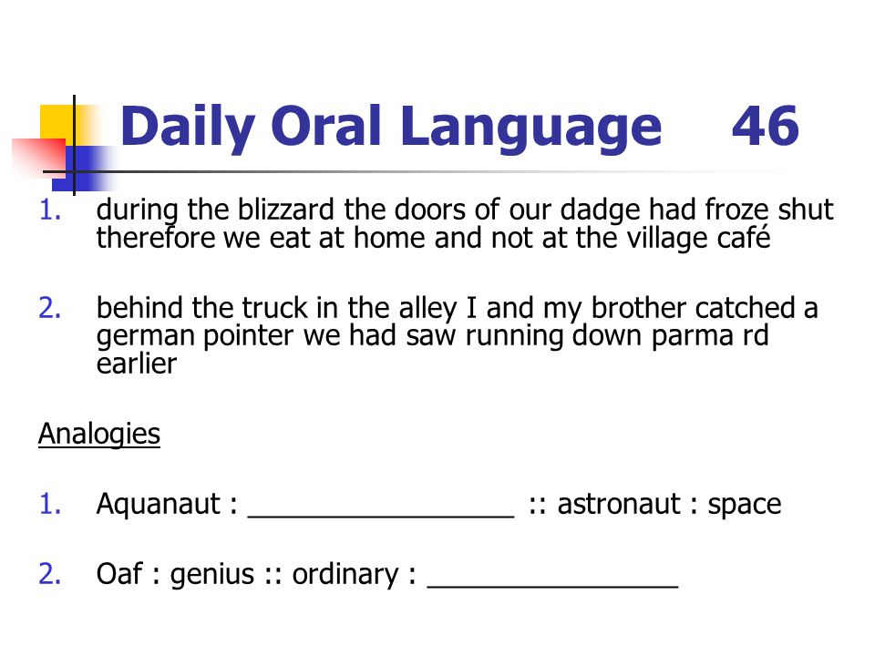 Daily Oral Language 46 during the blizzard the doors of our dadge had froze shut therefore we eat at home and not at the village café.