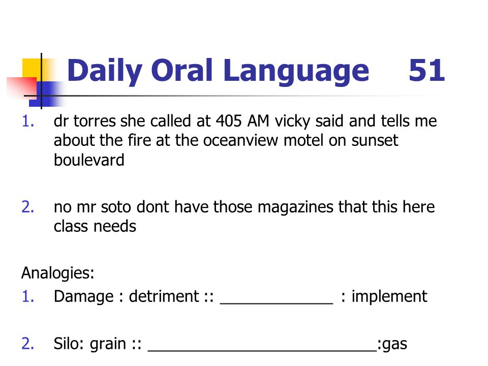Daily Oral Language 51 dr torres she called at 405 AM vicky said and tells me about the fire at the oceanview motel on sunset boulevard.