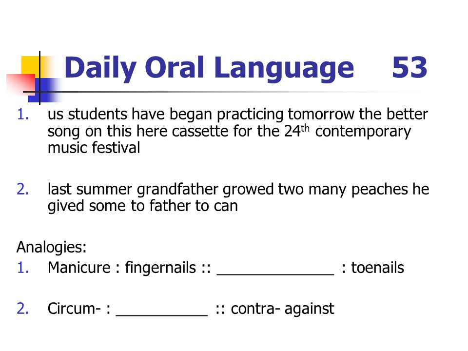 Daily Oral Language 53 us students have began practicing tomorrow the better song on this here cassette for the 24th contemporary music festival.