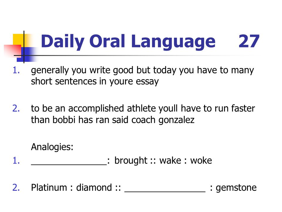 Daily Oral Language 27 generally you write good but today you have to many short sentences in youre essay.
