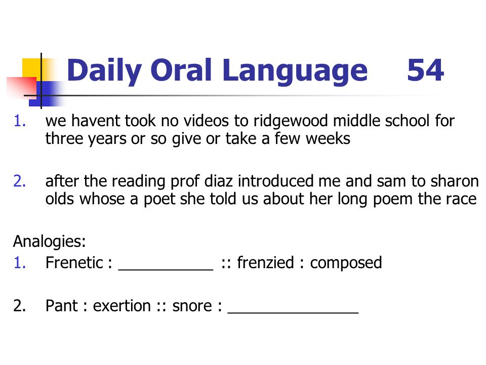 Daily Oral Language 54 we havent took no videos to ridgewood middle school for three years or so give or take a few weeks.