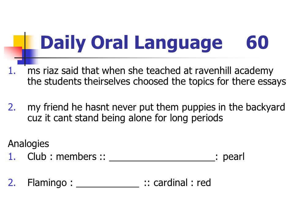 Daily Oral Language 60 ms riaz said that when she teached at ravenhill academy the students theirselves choosed the topics for there essays.