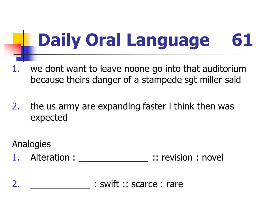 Daily Oral Language 61 we dont want to leave noone go into that auditorium because theirs danger of a stampede sgt miller said.
