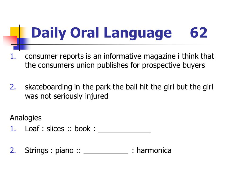 Daily Oral Language 62 consumer reports is an informative magazine i think that the consumers union publishes for prospective buyers.