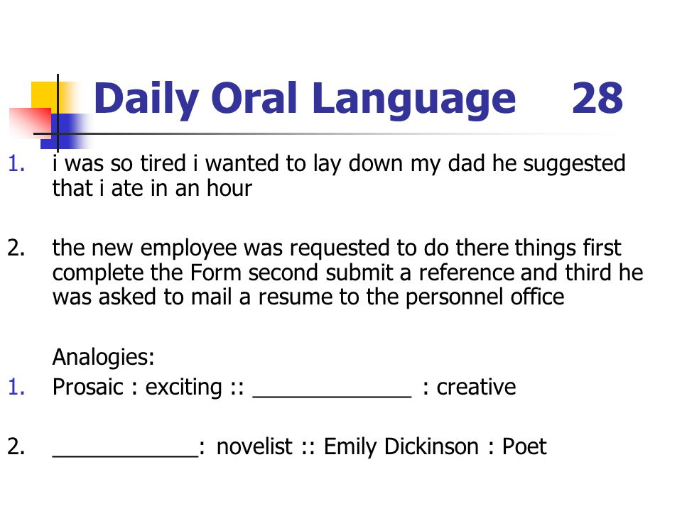 Daily Oral Language 28 i was so tired i wanted to lay down my dad he suggested that i ate in an hour.