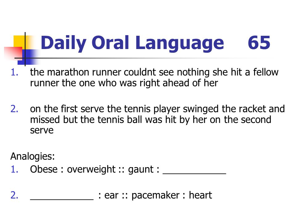 Daily Oral Language 65 the marathon runner couldnt see nothing she hit a fellow runner the one who was right ahead of her.
