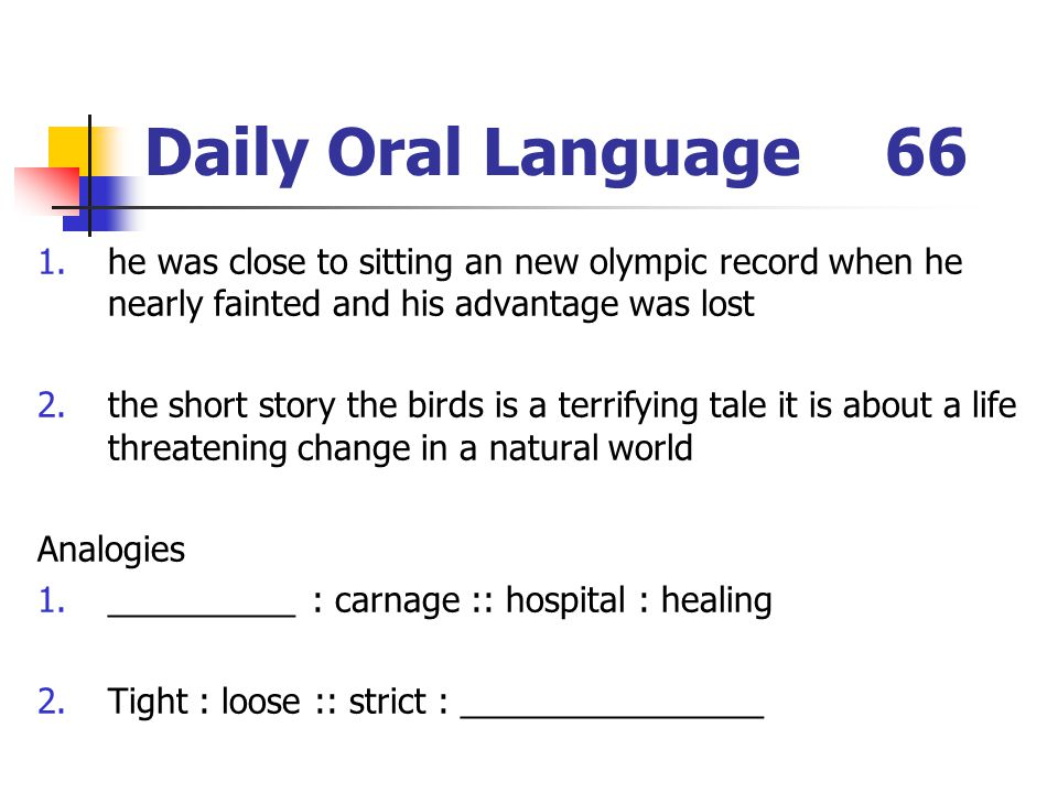 Daily Oral Language 66 he was close to sitting an new olympic record when he nearly fainted and his advantage was lost.