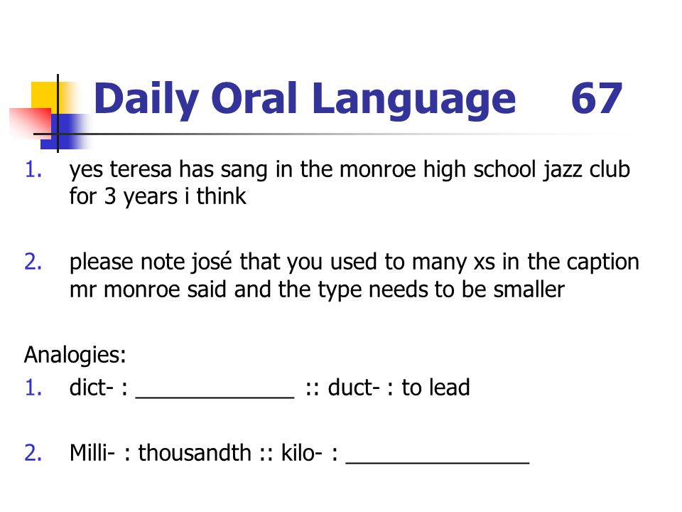 Daily Oral Language 67 yes teresa has sang in the monroe high school jazz club for 3 years i think.