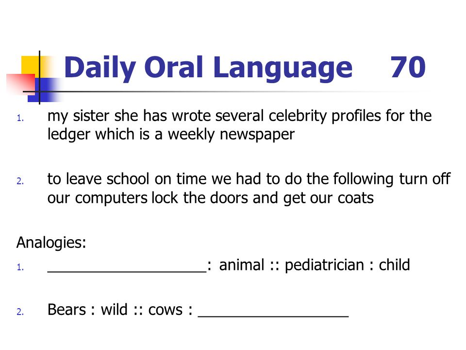 Daily Oral Language 70 my sister she has wrote several celebrity profiles for the ledger which is a weekly newspaper.