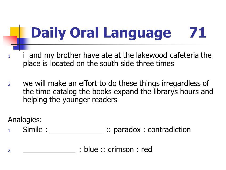Daily Oral Language 71 i and my brother have ate at the lakewood cafeteria the place is located on the south side three times.