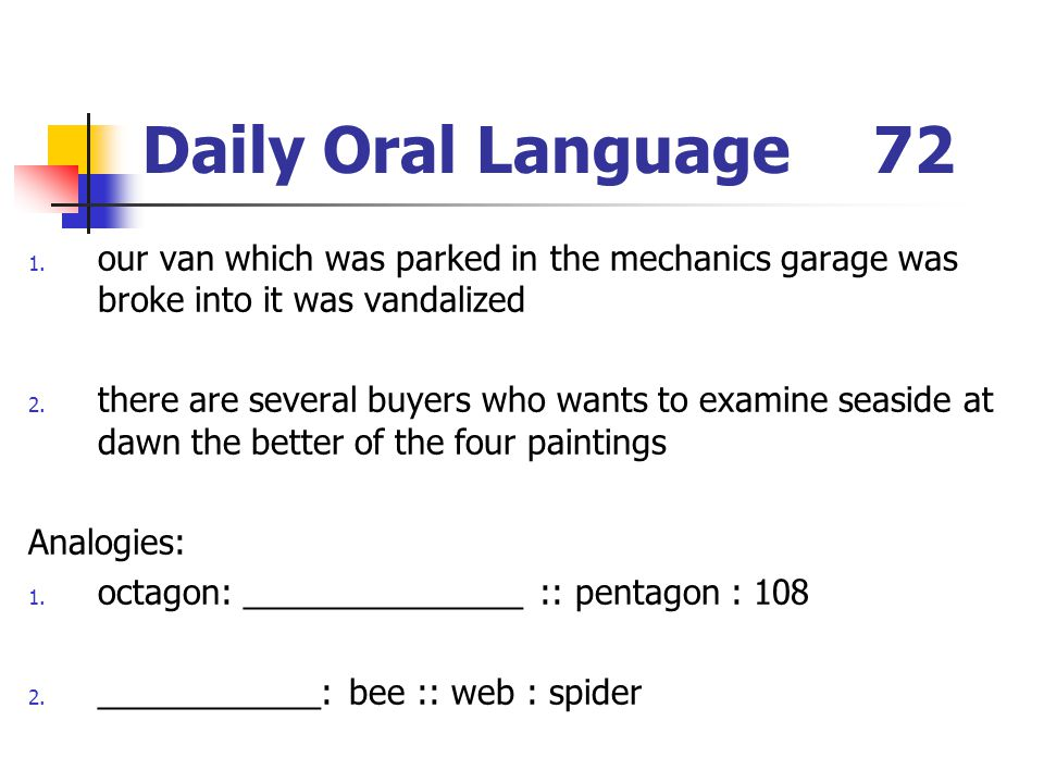 Daily Oral Language 72 our van which was parked in the mechanics garage was broke into it was vandalized.