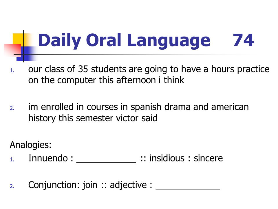 Daily Oral Language 74 our class of 35 students are going to have a hours practice on the computer this afternoon i think.