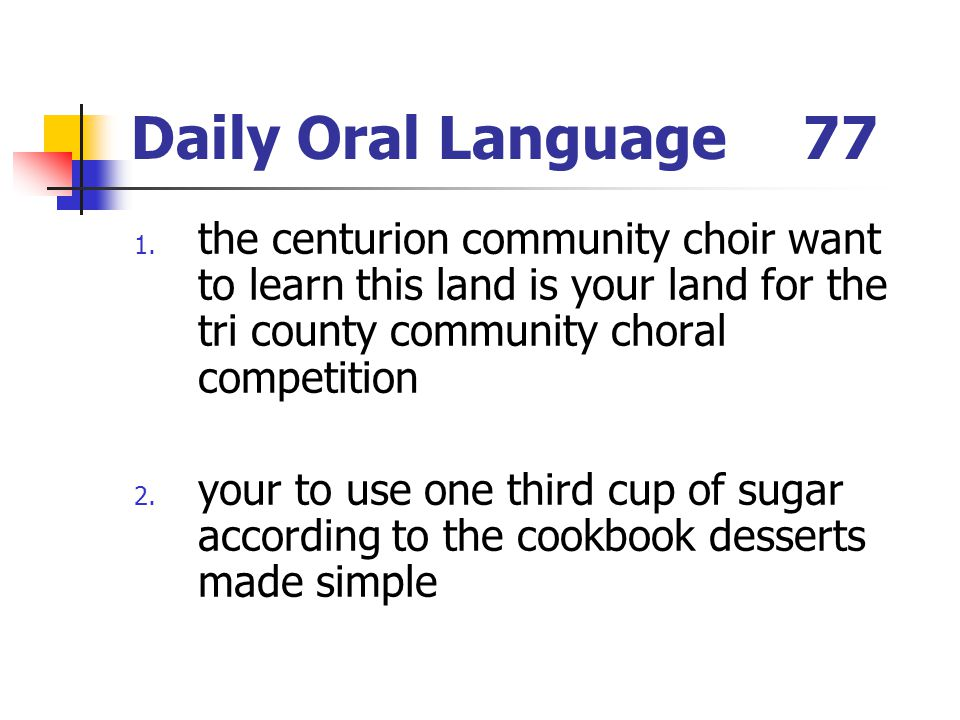 Daily Oral Language 77 the centurion community choir want to learn this land is your land for the tri county community choral competition.