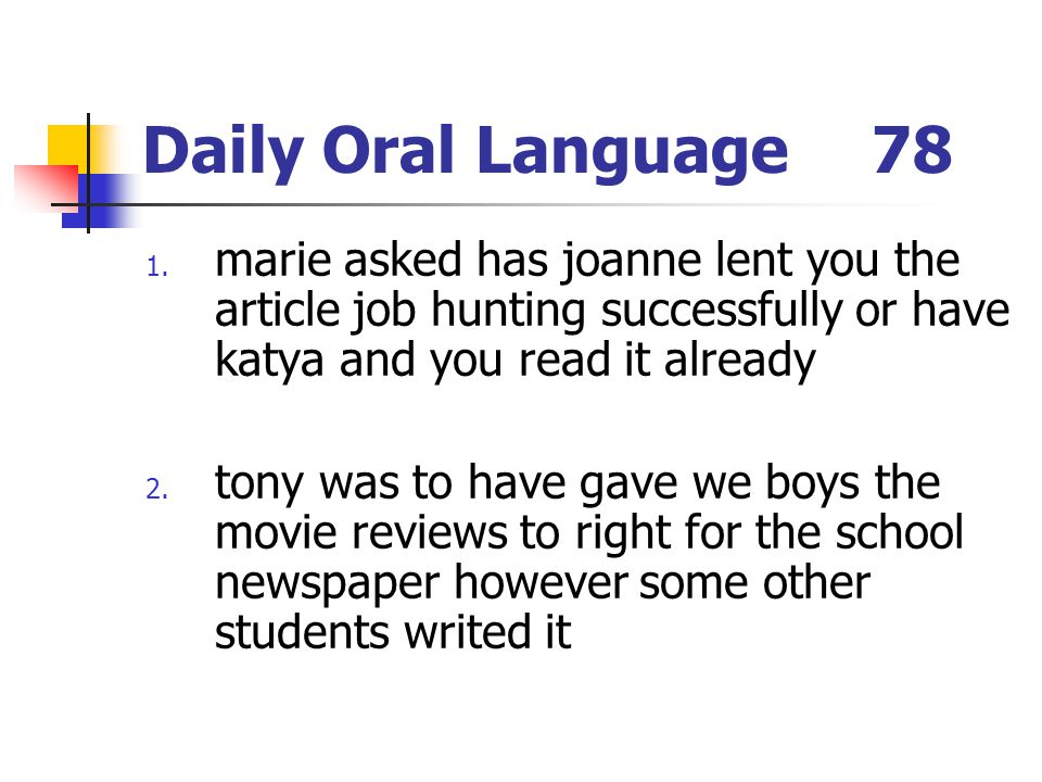 Daily Oral Language 78 marie asked has joanne lent you the article job hunting successfully or have katya and you read it already.