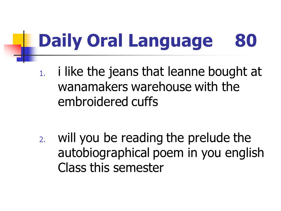 Daily Oral Language 80 i like the jeans that leanne bought at wanamakers warehouse with the embroidered cuffs.