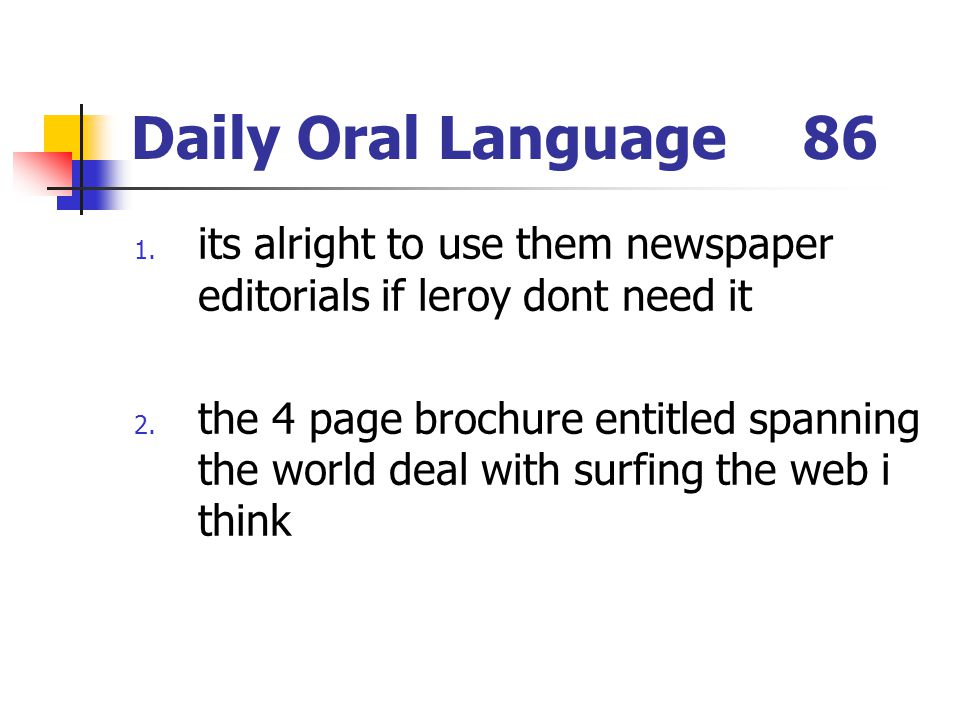 Daily Oral Language 86 its alright to use them newspaper editorials if leroy dont need it.