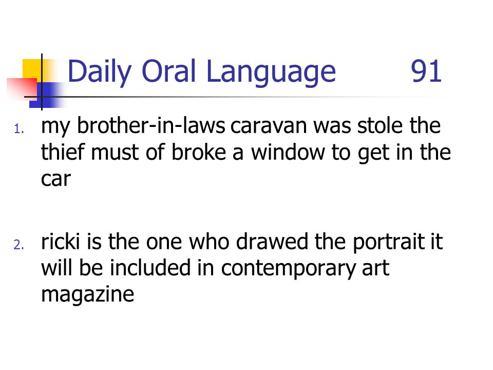 Daily Oral Language 91 my brother-in-laws caravan was stole the thief must of broke a window to get in the car.