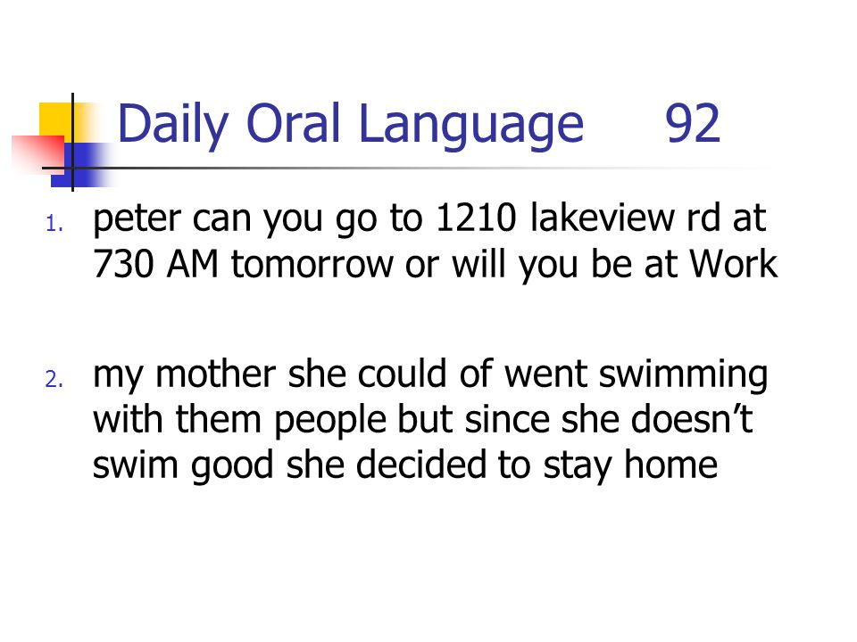 Daily Oral Language 92 peter can you go to 1210 lakeview rd at 730 AM tomorrow or will you be at Work.