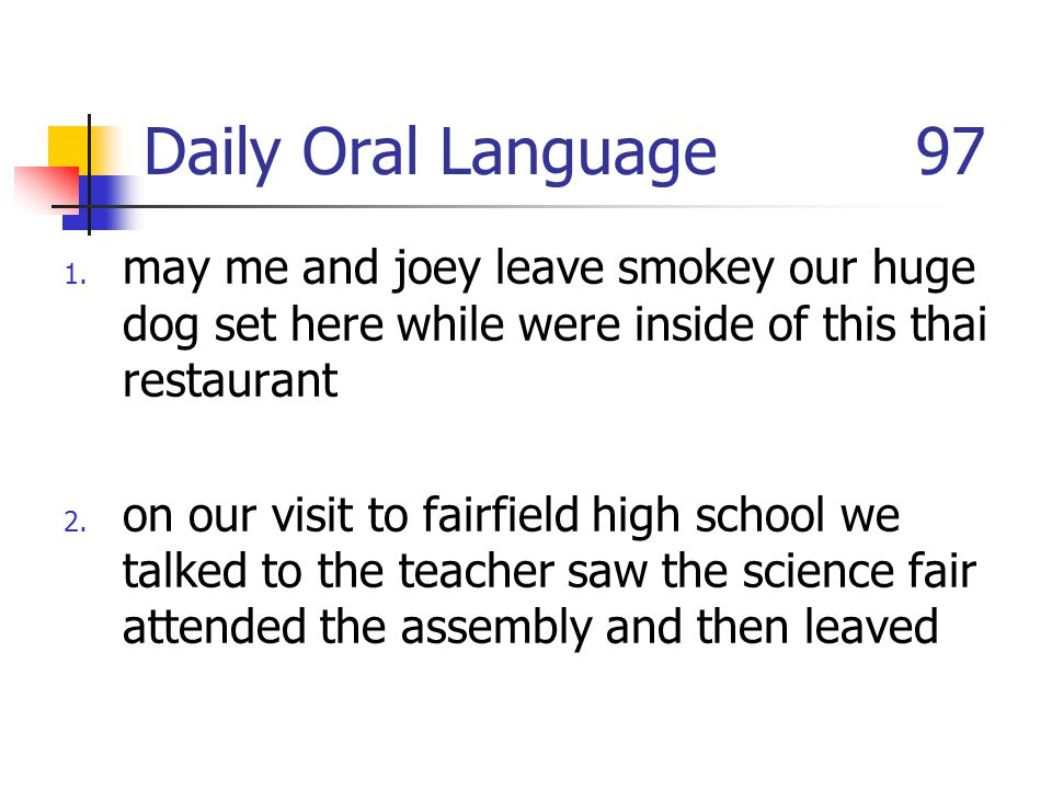 Daily Oral Language 97 may me and joey leave smokey our huge dog set here while were inside of this thai restaurant.