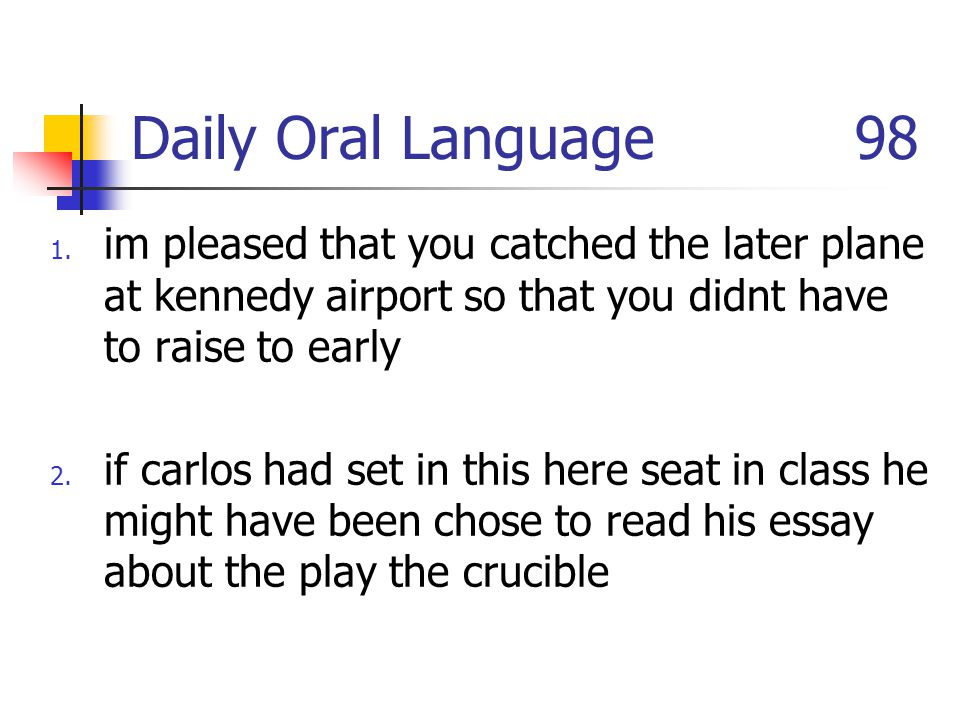 Daily Oral Language 98 im pleased that you catched the later plane at kennedy airport so that you didnt have to raise to early.