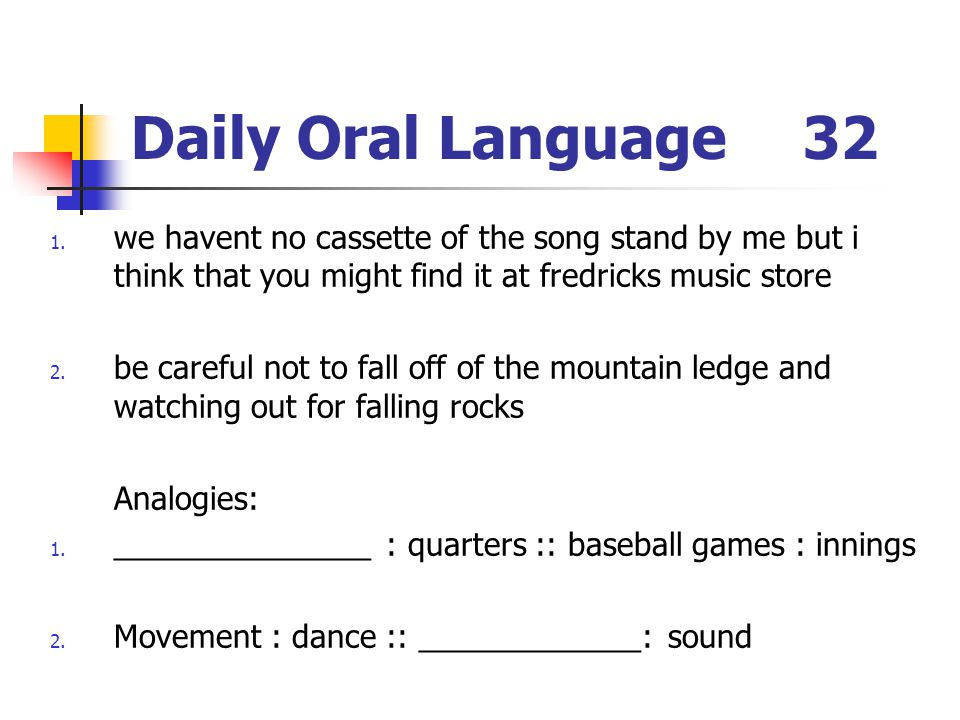 Daily Oral Language 32 we havent no cassette of the song stand by me but i think that you might find it at fredricks music store.