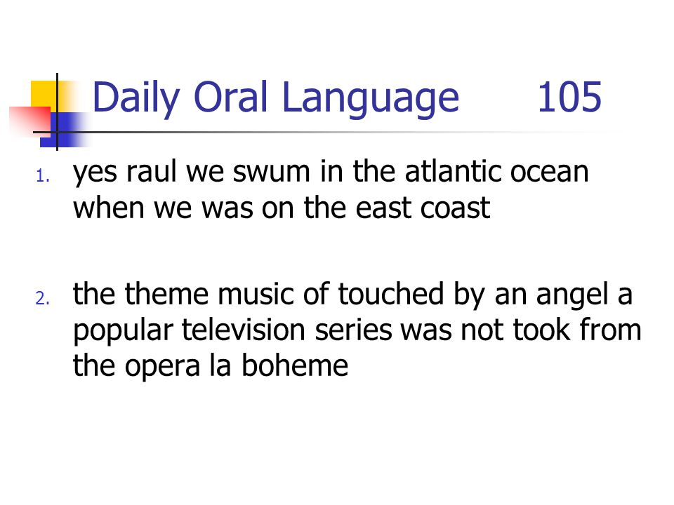 Daily Oral Language 105 yes raul we swum in the atlantic ocean when we was on the east coast.
