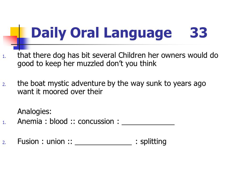 Daily Oral Language 33 that there dog has bit several Children her owners would do good to keep her muzzled don't you think.