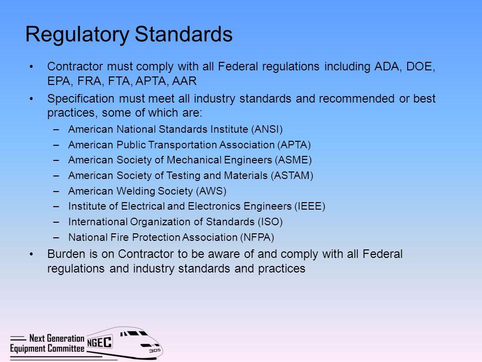 Regulatory Standards Contractor must comply with all Federal regulations including ADA, DOE, EPA, FRA, FTA, APTA, AAR.