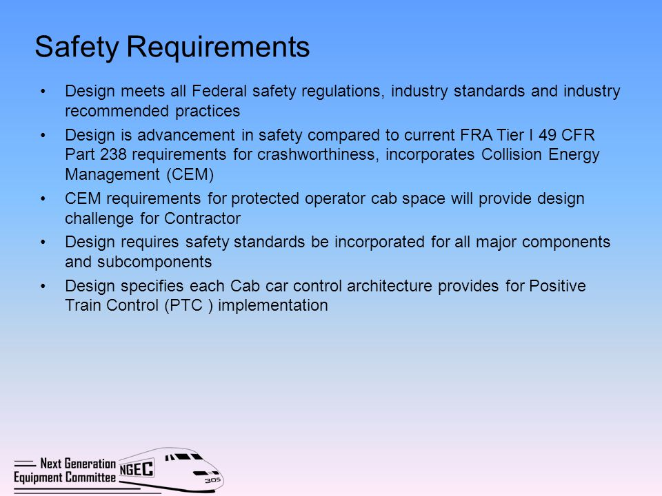 Safety Requirements Design meets all Federal safety regulations, industry standards and industry recommended practices.