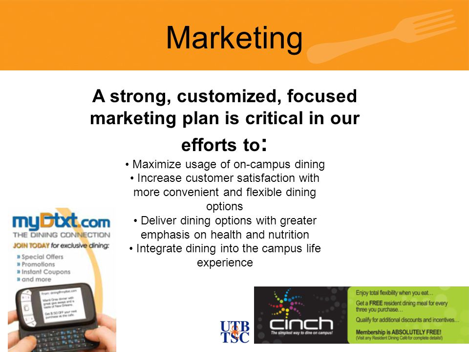 A strong, customized, focused marketing plan is critical in our