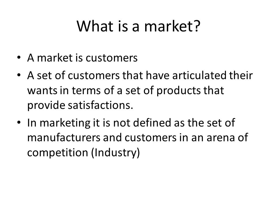 What is a market A market is customers
